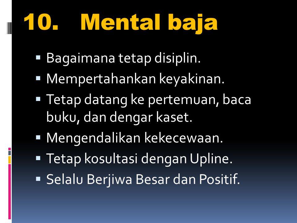 10.Mental baja  Bagaimana tetap disiplin.  Mempertahankan keyakinan.