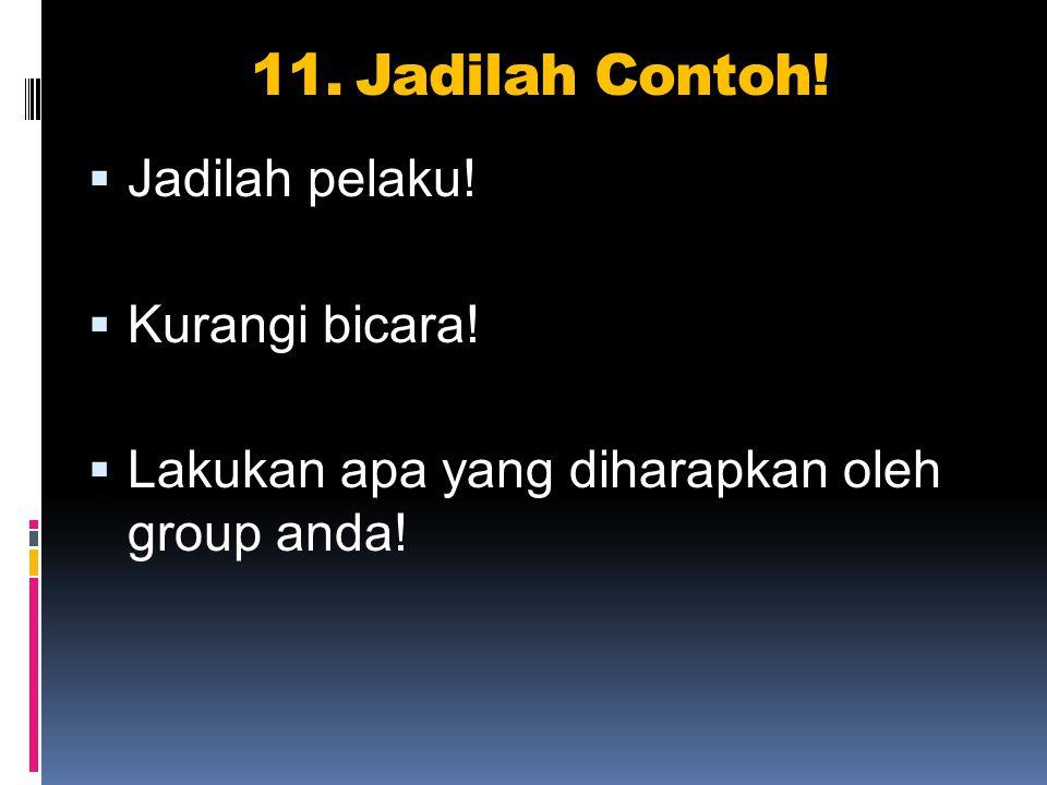 11.Jadilah Contoh.  Jadilah pelaku.  Kurangi bicara.