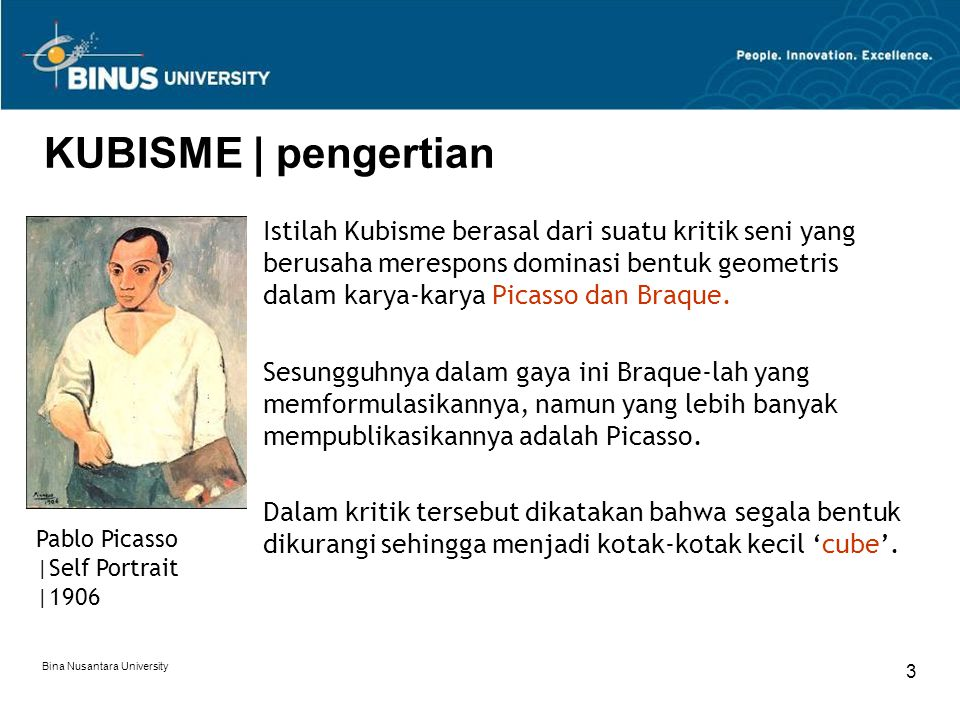 Bina Nusantara University 4 KUBISME | latar belakang Kubisme sebenarnya diinspirasi oleh geometrisasi bidang-bidang alam yang dilakukan Cezanne, perspektif yang diabaikan, rendering dalam multi sudut pandang, serta penekanan bidang 2 dimensional.
