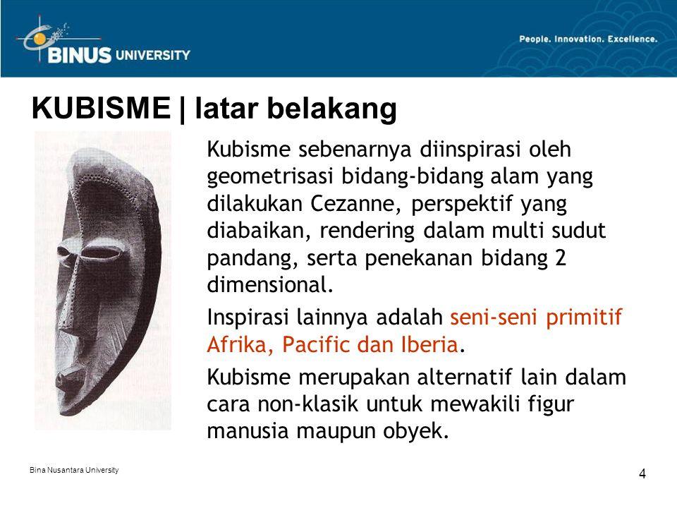Bina Nusantara University 5 KUBISME | karakteristik Inspirasi patung primitif dan geometrisasi lukisan Cezanne dianggap memiliki kesamaan, yaitu bagian yang terpotong-potong, distorsi dan bentuk-bentuk abstrak.