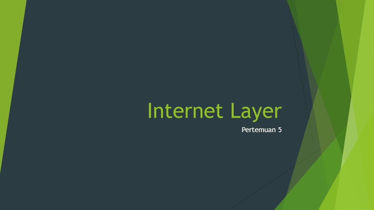 Internet Layer Pada bagian ini, Anda akan belajar tentang:  Dasar-dasar dari Internet Layer  Dasar-dasar routing
