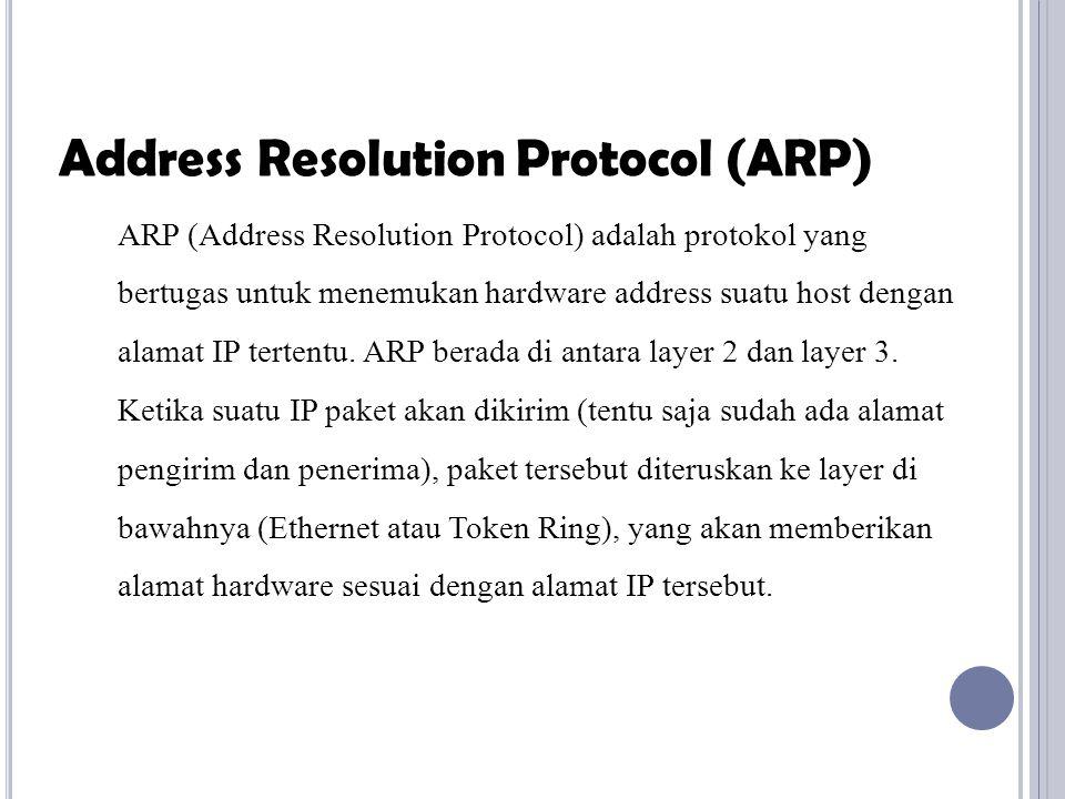 ARP (Address Resolution Protocol) adalah protokol yang bertugas untuk menemukan hardware address suatu host dengan alamat IP tertentu.