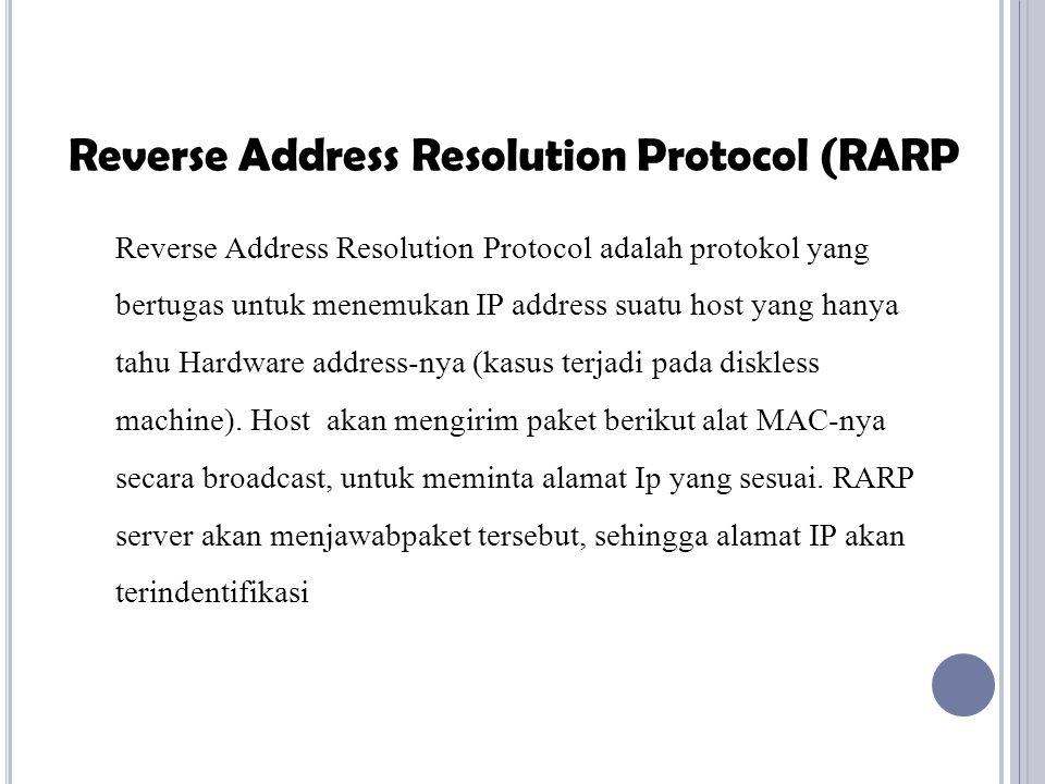 Reverse Address Resolution Protocol adalah protokol yang bertugas untuk menemukan IP address suatu host yang hanya tahu Hardware address-nya (kasus terjadi pada diskless machine).