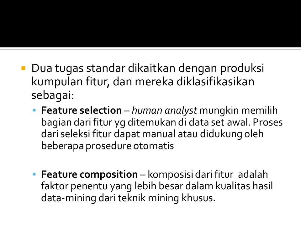  Dua tugas standar dikaitkan dengan produksi kumpulan fitur, dan mereka diklasifikasikan sebagai:  Feature selection – human analyst mungkin memilih