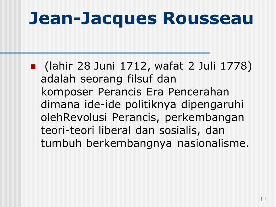 12 Life and Work Jean Jacques Rousseau (Geneva, 28 Juni 1712 – Ermenonville, 2 July 1778) adalah seorang tokoh filosofi besar, penulis and komposer pada abad pencerahan.
