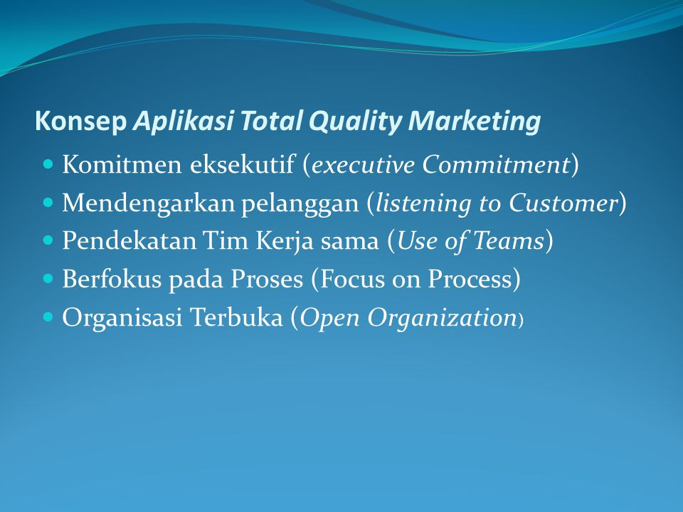 Konsep Aplikasi Total Quality Marketing Komitmen eksekutif (executive Commitment) Mendengarkan pelanggan (listening to Customer) Pendekatan Tim Kerja
