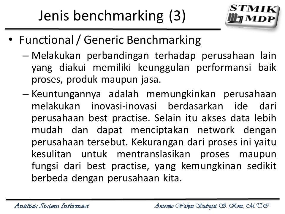 Analisis Sistem Informasi Antonius Wahyu Sudrajat, S. Kom., M.T.I Jenis benchmarking (3) Functional / Generic Benchmarking – Melakukan perbandingan te