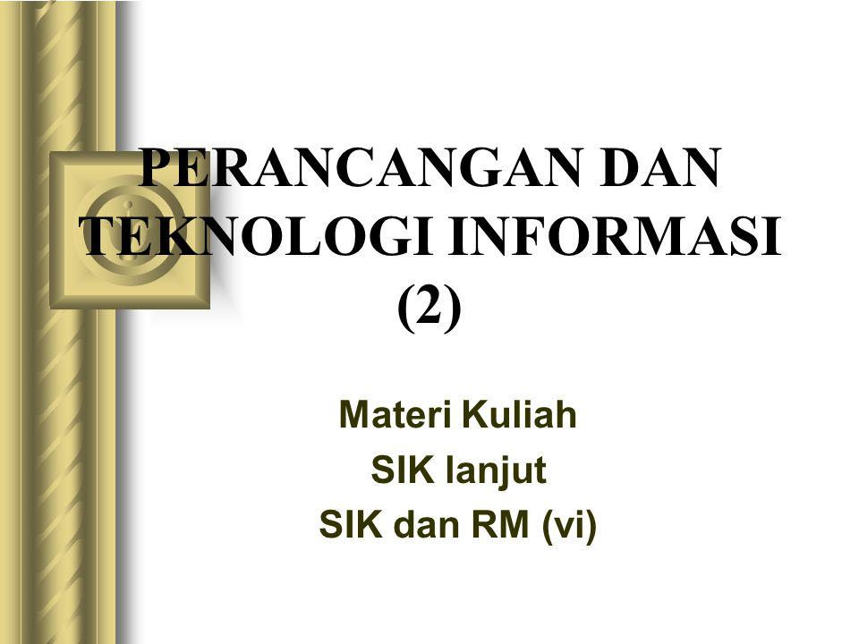 PERANCANGAN DAN TEKNOLOGI INFORMASI (2) Materi Kuliah SIK lanjut SIK dan RM (vi)