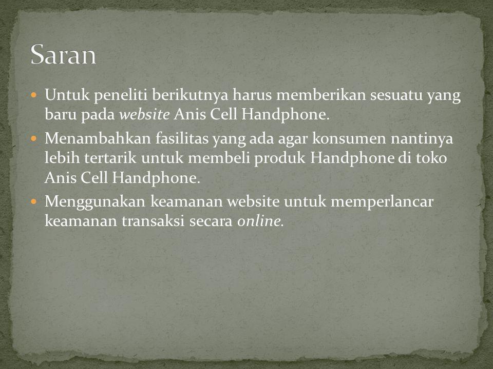 Untuk peneliti berikutnya harus memberikan sesuatu yang baru pada website Anis Cell Handphone. Menambahkan fasilitas yang ada agar konsumen nantinya l