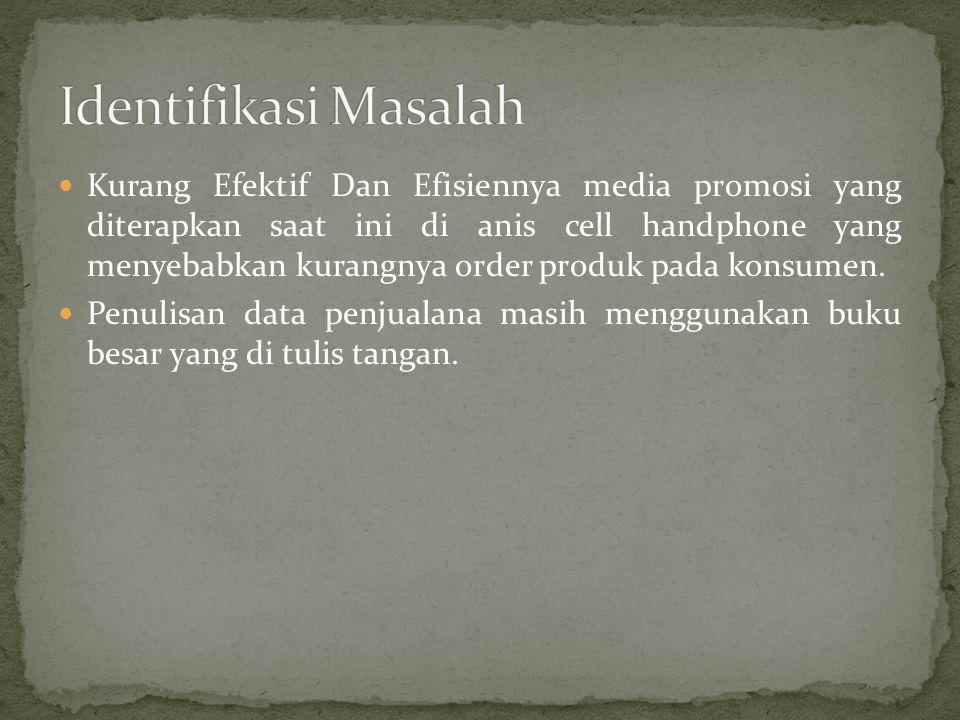 Kurang Efektif Dan Efisiennya media promosi yang diterapkan saat ini di anis cell handphone yang menyebabkan kurangnya order produk pada konsumen. Pen