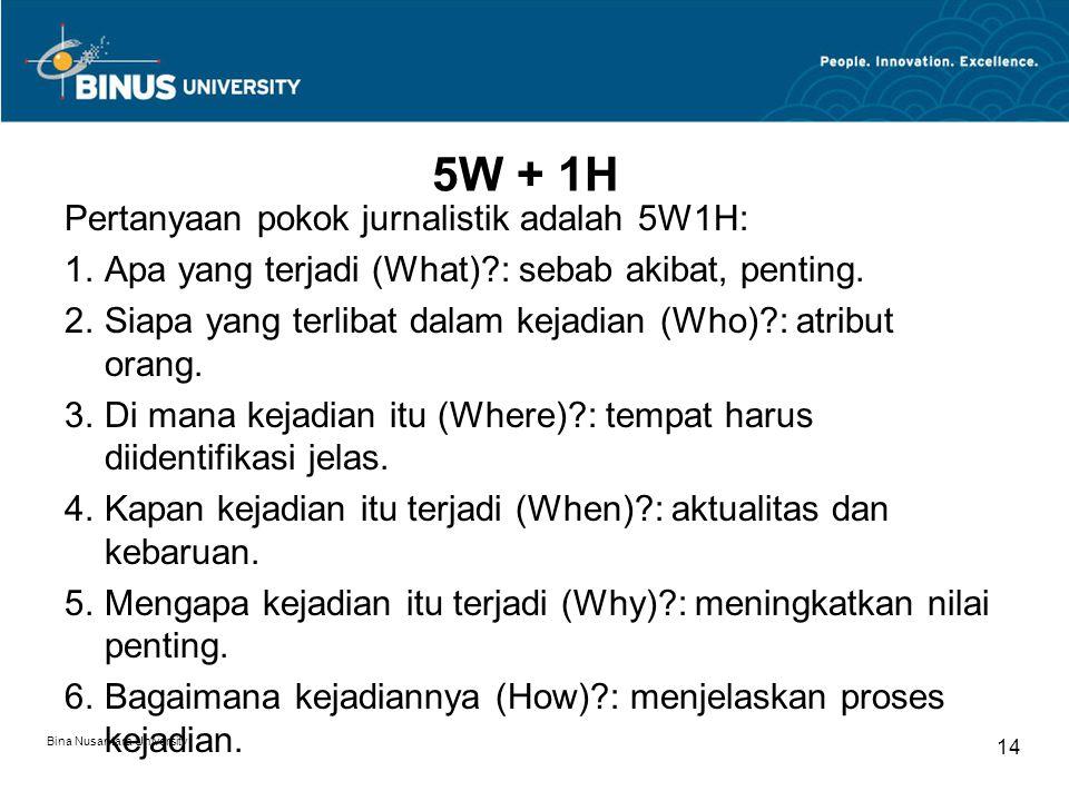 5W + 1H Pertanyaan pokok jurnalistik adalah 5W1H: 1.Apa yang terjadi (What)?: sebab akibat, penting.