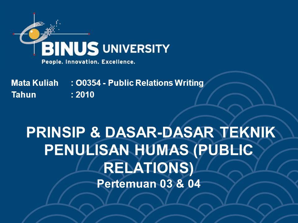 PRINSIP & DASAR-DASAR TEKNIK PENULISAN HUMAS (PUBLIC RELATIONS) Pertemuan 03 & 04 Mata Kuliah: O0354 - Public Relations Writing Tahun: 2010