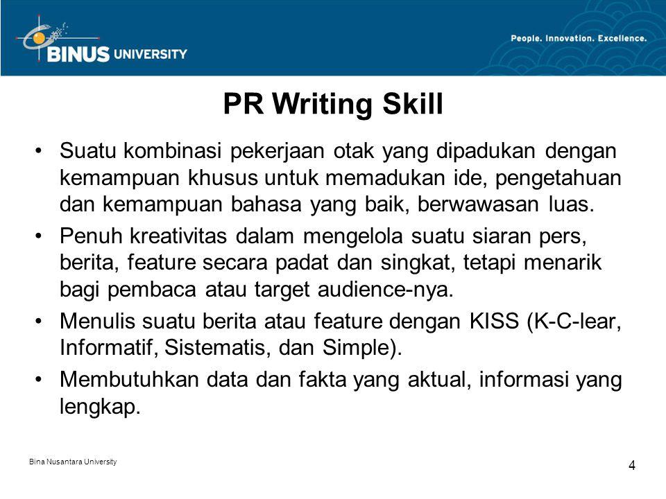 PR Writing Skill Suatu kombinasi pekerjaan otak yang dipadukan dengan kemampuan khusus untuk memadukan ide, pengetahuan dan kemampuan bahasa yang baik, berwawasan luas.