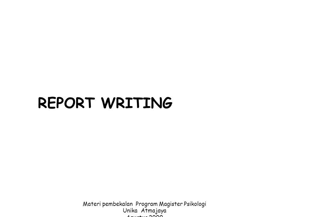 1 REPORT WRITING Materi pembekalan Program Magister Psikologi Unika Atmajaya Agustus 2009 Disusun oleh : D.