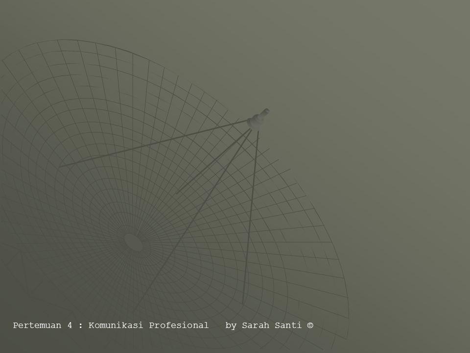 Pertemuan 4 : Komunikasi Profesional by Sarah Santi ©