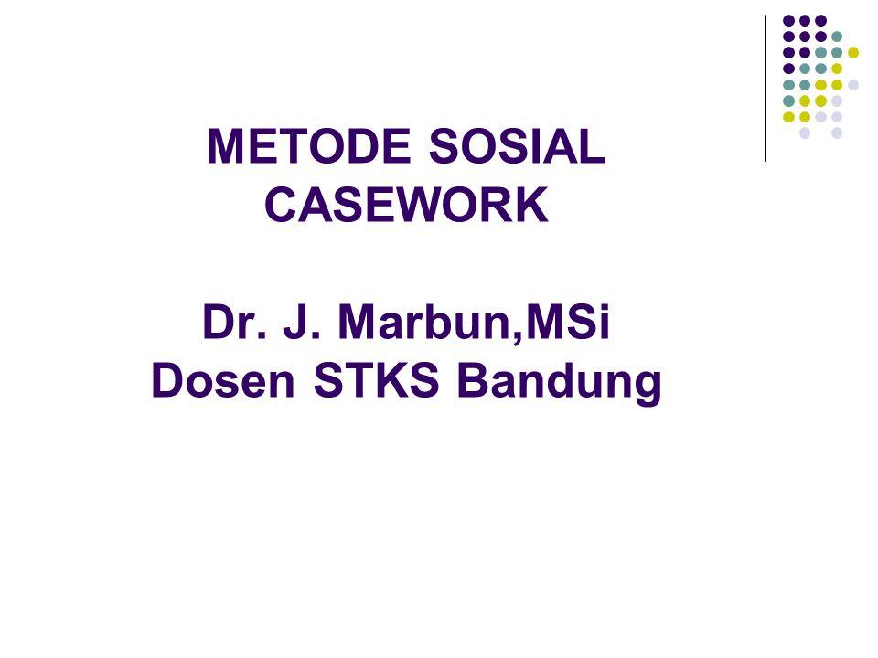 METODE SOSIAL CASEWORK I.DEFINISI II. KOMPONEN SOCIAL CASEWORK III.