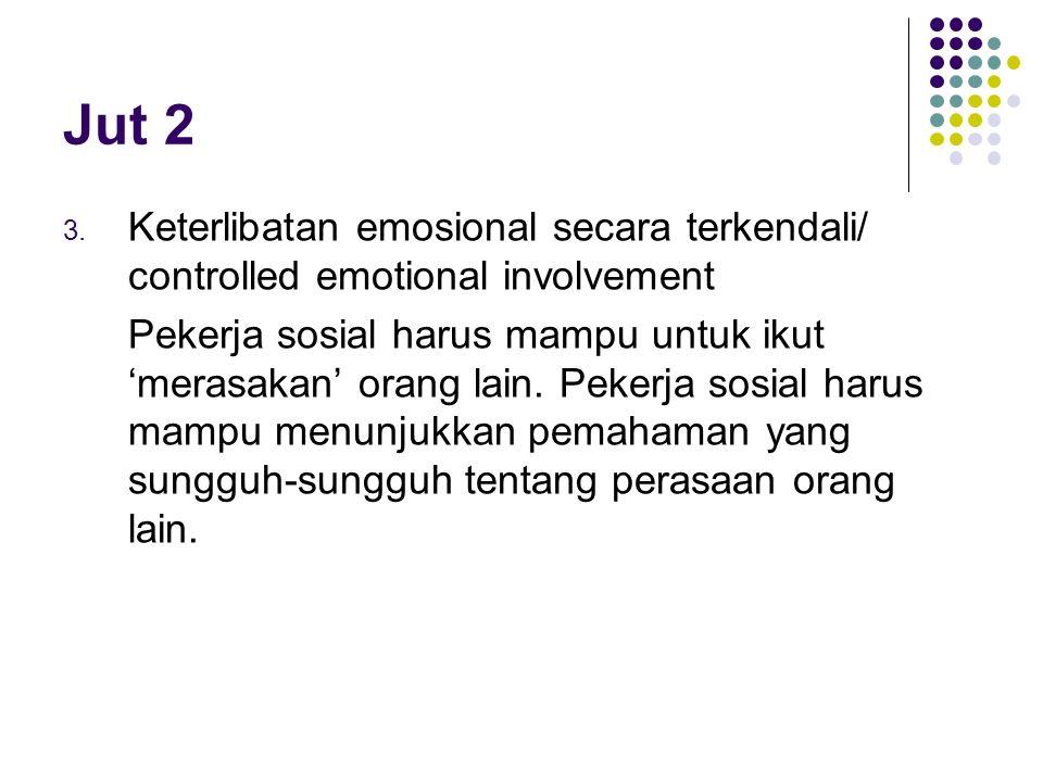 Jut 2 3. Keterlibatan emosional secara terkendali/ controlled emotional involvement Pekerja sosial harus mampu untuk ikut 'merasakan' orang lain. Peke