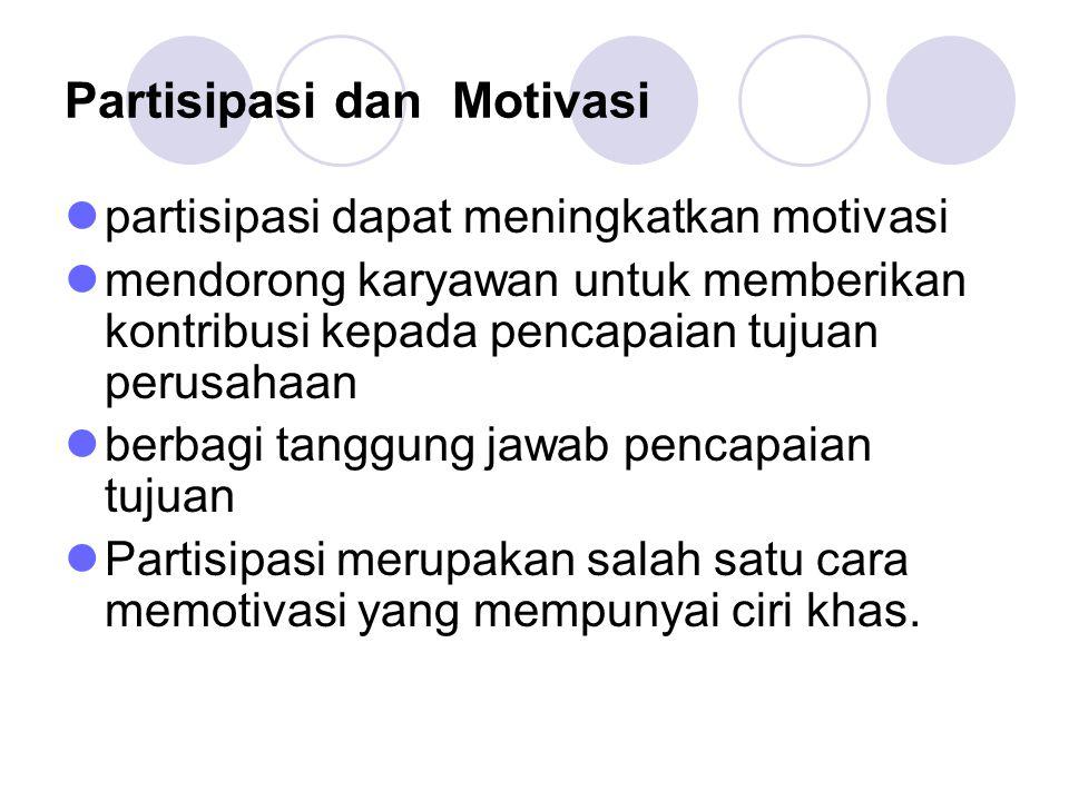 Partisipasi dan Motivasi partisipasi dapat meningkatkan motivasi mendorong karyawan untuk memberikan kontribusi kepada pencapaian tujuan perusahaan be