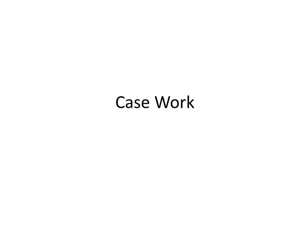 Case Work