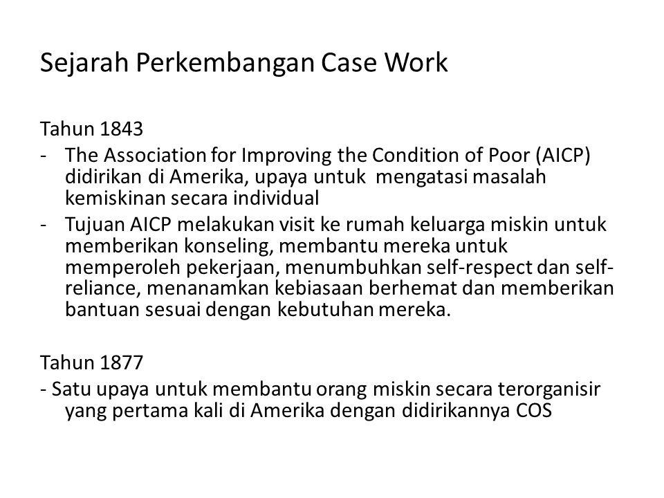 Sejarah Perkembangan Case Work Tahun 1843 -The Association for Improving the Condition of Poor (AICP) didirikan di Amerika, upaya untuk mengatasi masa