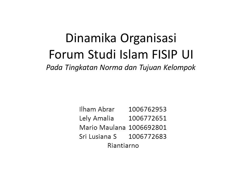 Dinamika Organisasi Forum Studi Islam FISIP UI Pada Tingkatan Norma dan Tujuan Kelompok Ilham Abrar 1006762953 Lely Amalia1006772651 Mario Maulana1006