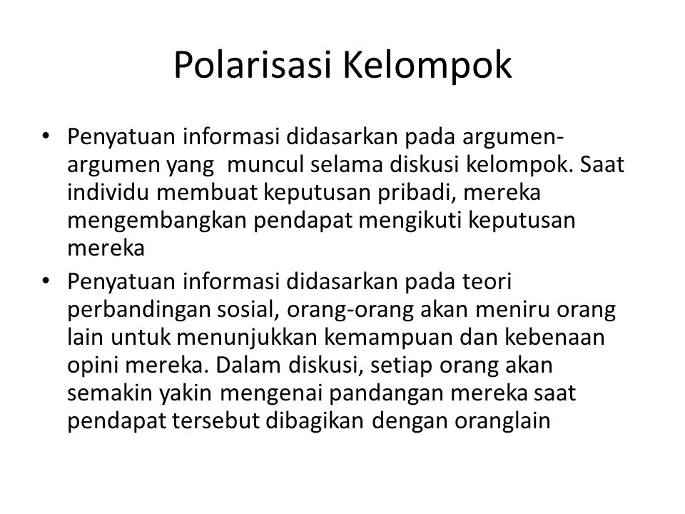 Polarisasi Kelompok Penyatuan informasi didasarkan pada argumen- argumen yang muncul selama diskusi kelompok. Saat individu membuat keputusan pribadi,