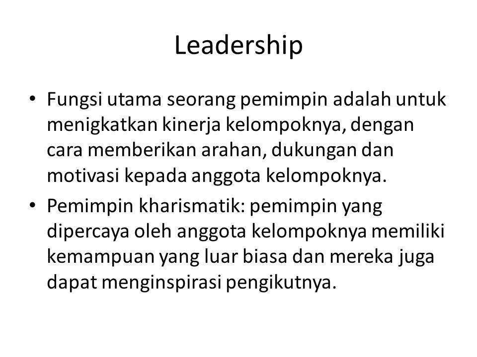 Leadership Fungsi utama seorang pemimpin adalah untuk menigkatkan kinerja kelompoknya, dengan cara memberikan arahan, dukungan dan motivasi kepada anggota kelompoknya.