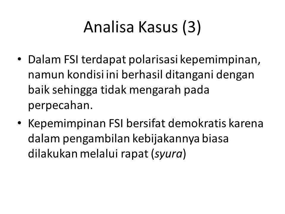 Analisa Kasus (3) Dalam FSI terdapat polarisasi kepemimpinan, namun kondisi ini berhasil ditangani dengan baik sehingga tidak mengarah pada perpecahan.