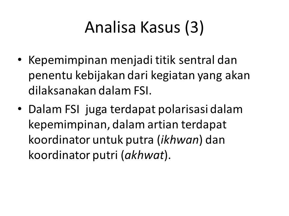 Analisa Kasus (3) Kepemimpinan menjadi titik sentral dan penentu kebijakan dari kegiatan yang akan dilaksanakan dalam FSI. Dalam FSI juga terdapat pol
