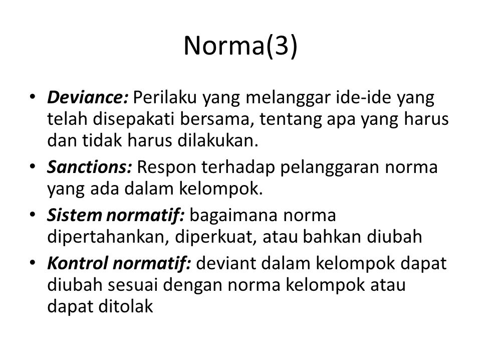 Norma(3) Deviance: Perilaku yang melanggar ide-ide yang telah disepakati bersama, tentang apa yang harus dan tidak harus dilakukan. Sanctions: Respon