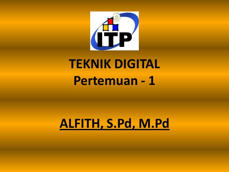 TEKNIK DIGITAL Pertemuan - 1 ALFITH, S.Pd, M.Pd