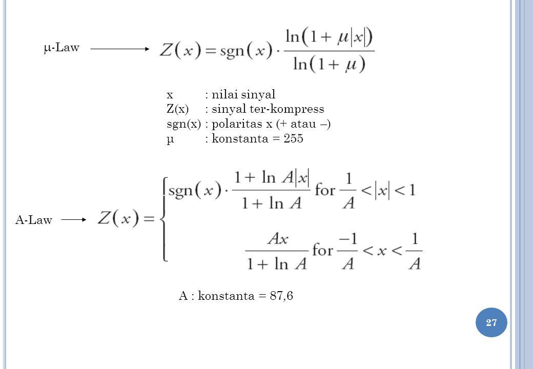 26 Dua kurva companding standard: - A-law, digunakan di negara2 Eropa (Rec.
