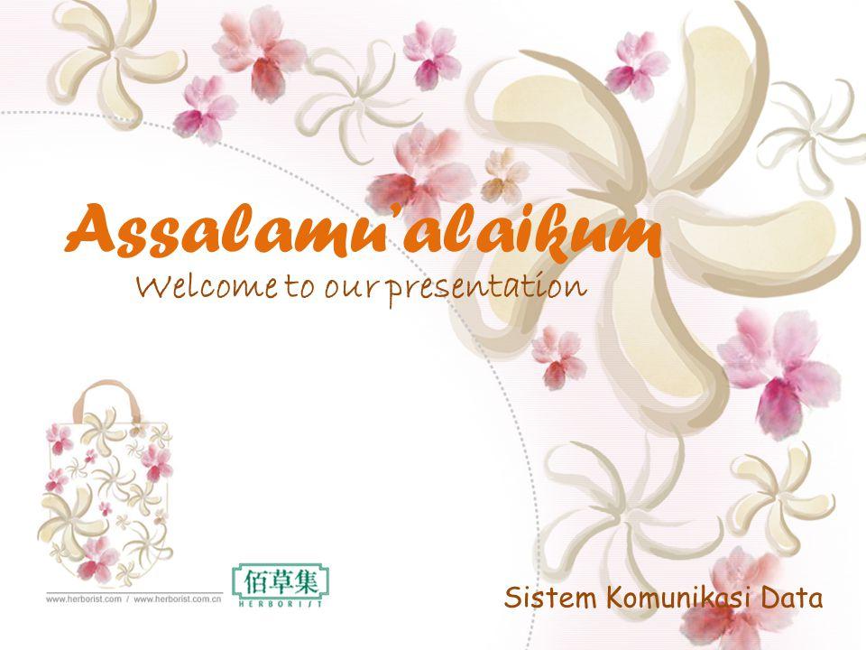 Assalamu'alaikum Welcome to our presentation Sistem Komunikasi Data