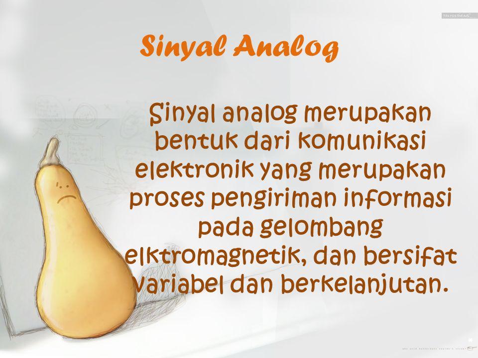 Sinyal Analog Sinyal analog merupakan bentuk dari komunikasi elektronik yang merupakan proses pengiriman informasi pada gelombang elktromagnetik, dan bersifat variabel dan berkelanjutan.