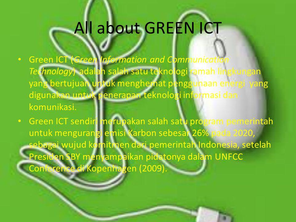 All about GREEN ICT Green ICT (Green Information and Communication Technology) adalah salah satu teknologi ramah lingkungan yang bertujuan untuk mengh