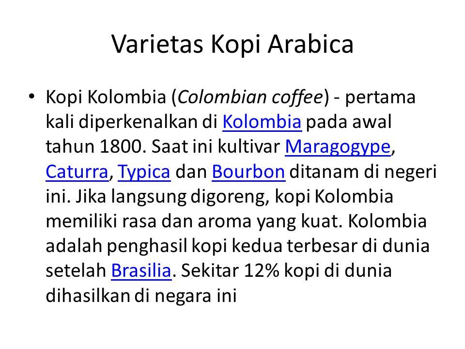 Varietas Kopi Arabica Kopi Kolombia (Colombian coffee) - pertama kali diperkenalkan di Kolombia pada awal tahun 1800. Saat ini kultivar Maragogype, Ca