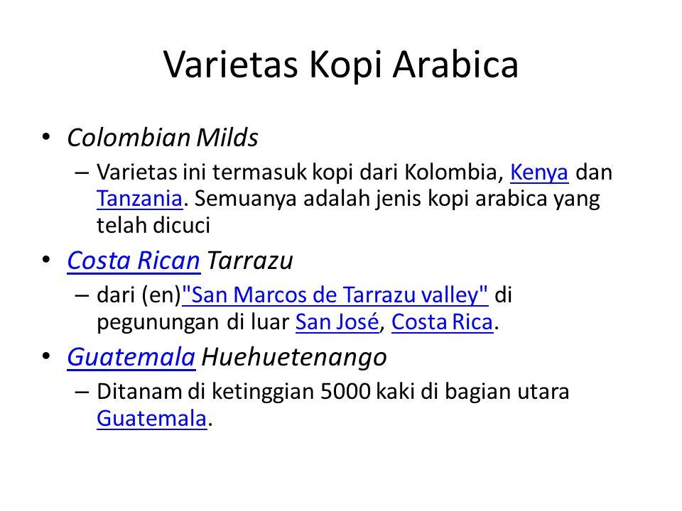 Varietas Kopi Arabica Colombian Milds – Varietas ini termasuk kopi dari Kolombia, Kenya dan Tanzania. Semuanya adalah jenis kopi arabica yang telah di