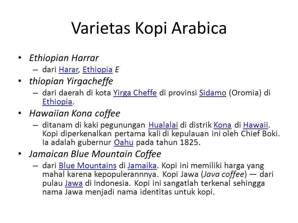 Varietas Kopi Arabica Ethiopian Harrar – dari Harar, Ethiopia EHararEthiopia thiopian Yirgacheffe – dari daerah di kota Yirga Cheffe di provinsi Sidam