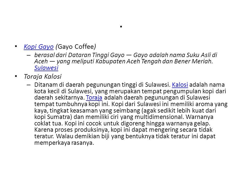 . Kopi Gayo (Gayo Coffee) Kopi Gayo – berasal dari Dataran Tinggi Gayo — Gayo adalah nama Suku Asli di Aceh — yang meliputi Kabupaten Aceh Tengah dan