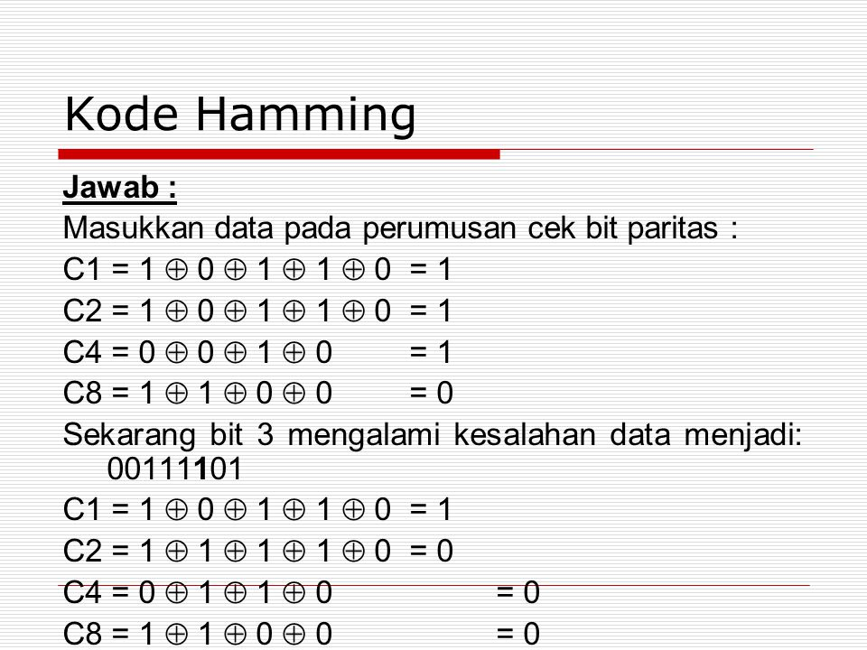 Kode Hamming Jawab : Masukkan data pada perumusan cek bit paritas : C1 = 1  0  1  1  0 = 1 C2 = 1  0  1  1  0 = 1 C4 = 0  0  1  0 = 1 C8 =