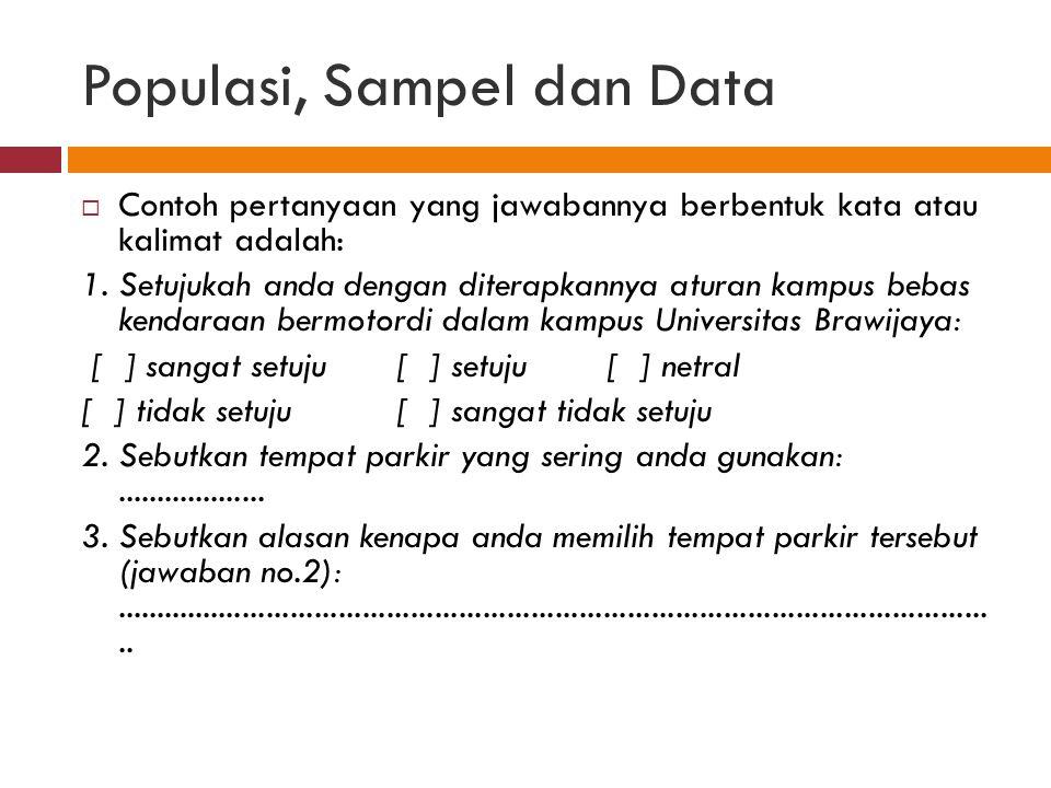 Populasi, Sampel dan Data  Contoh pertanyaan yang jawabannya berbentuk kata atau kalimat adalah: 1.