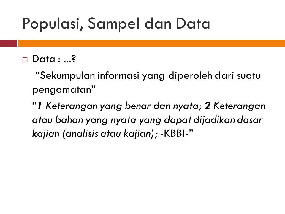 Populasi, Sampel dan Data  Data :....