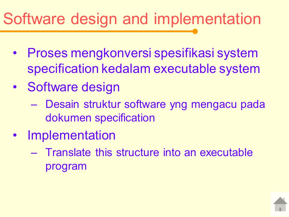 Software design and implementation Proses mengkonversi spesifikasi system specification kedalam executable system Software design –Desain struktur sof