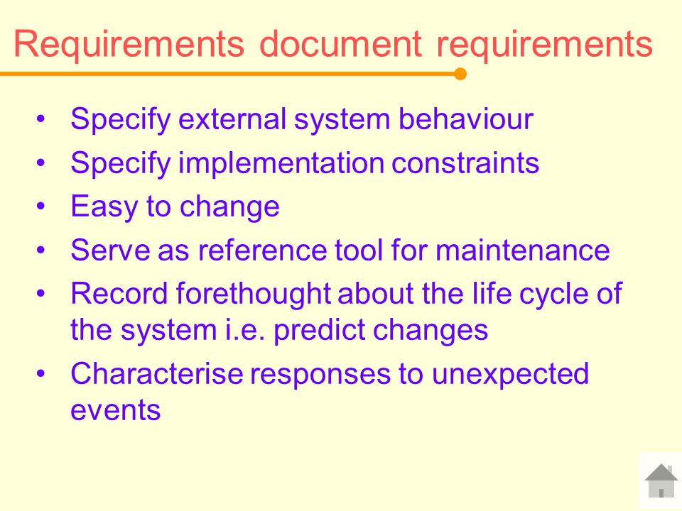 Requirements document requirements Specify external system behaviour Specify implementation constraints Easy to change Serve as reference tool for mai