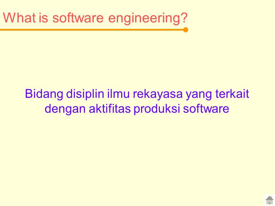 What is software engineering? Bidang disiplin ilmu rekayasa yang terkait dengan aktifitas produksi software
