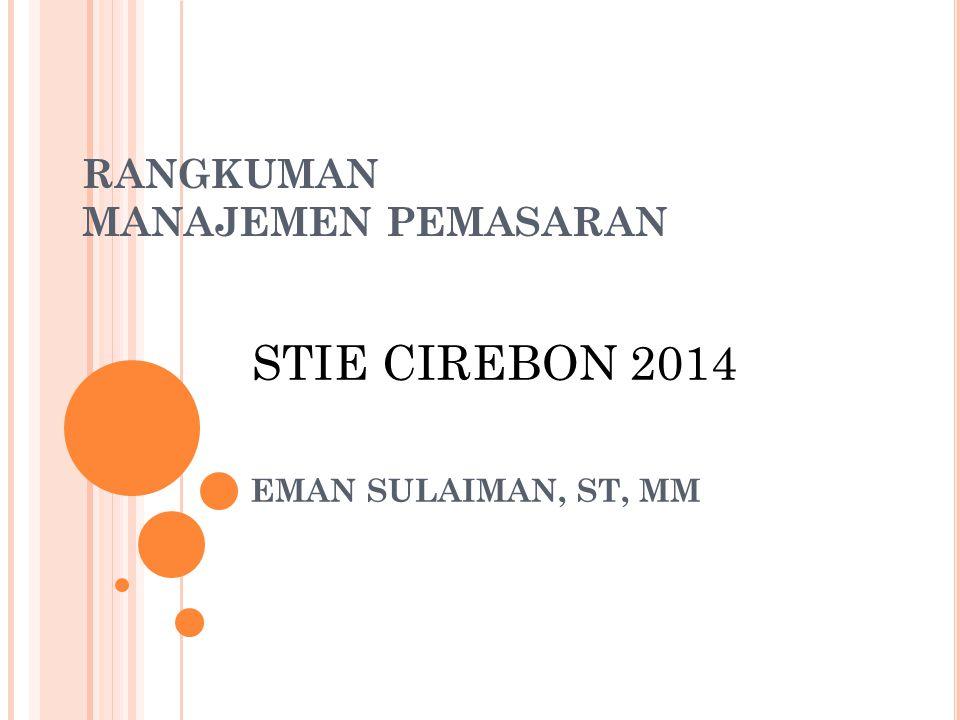 RANGKUMAN MANAJEMEN PEMASARAN EMAN SULAIMAN, ST, MM STIE CIREBON 2014