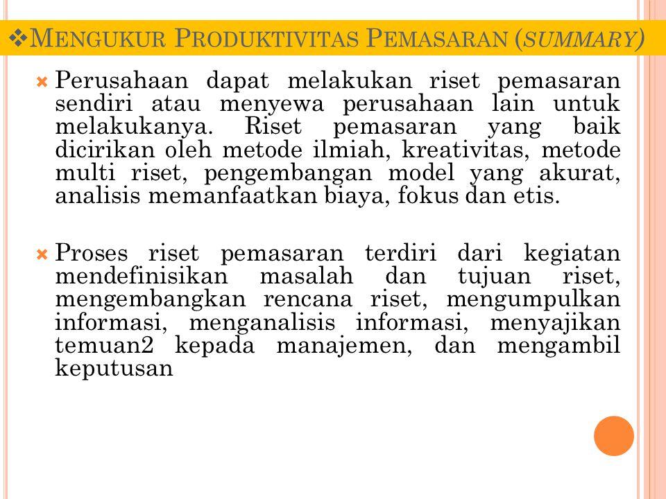  M ENGUKUR P RODUKTIVITAS P EMASARAN ( SUMMARY )  Perusahaan dapat melakukan riset pemasaran sendiri atau menyewa perusahaan lain untuk melakukanya.