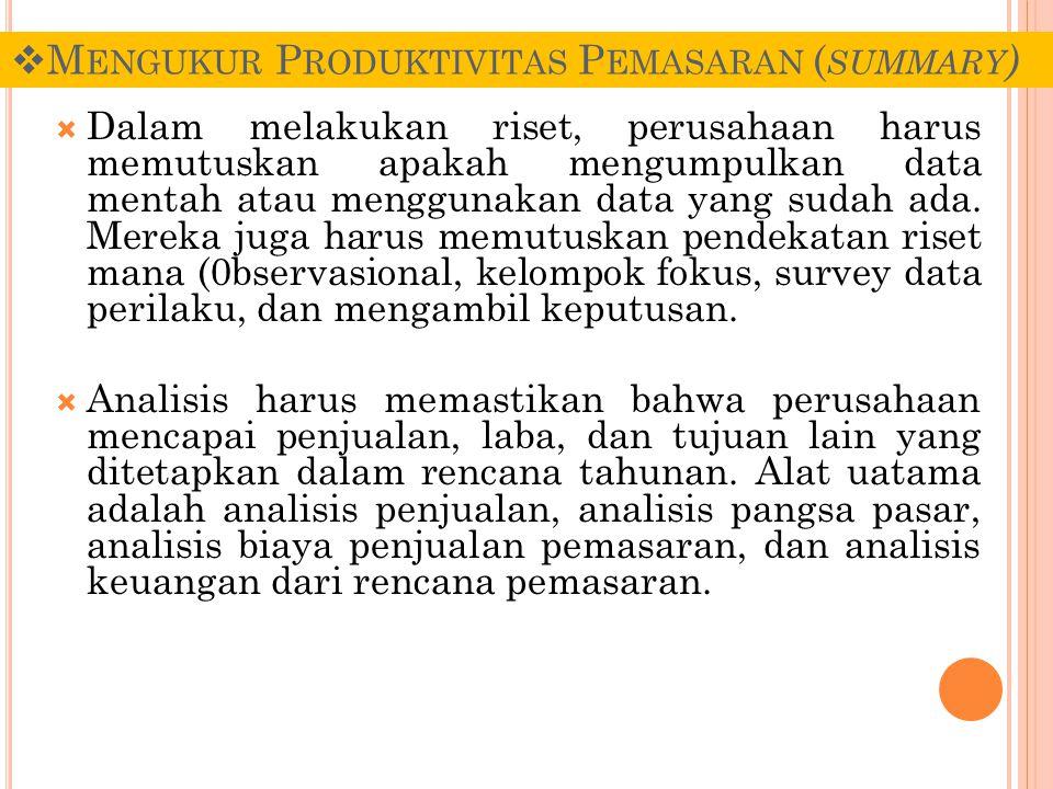  M ENGUKUR P RODUKTIVITAS P EMASARAN ( SUMMARY )  Dalam melakukan riset, perusahaan harus memutuskan apakah mengumpulkan data mentah atau menggunaka