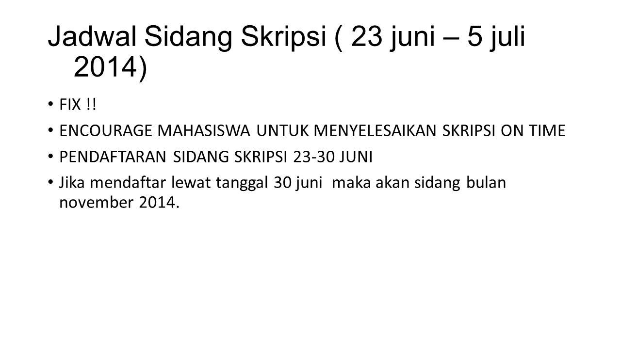 Jadwal Sidang Skripsi ( 23 juni – 5 juli 2014) FIX !.