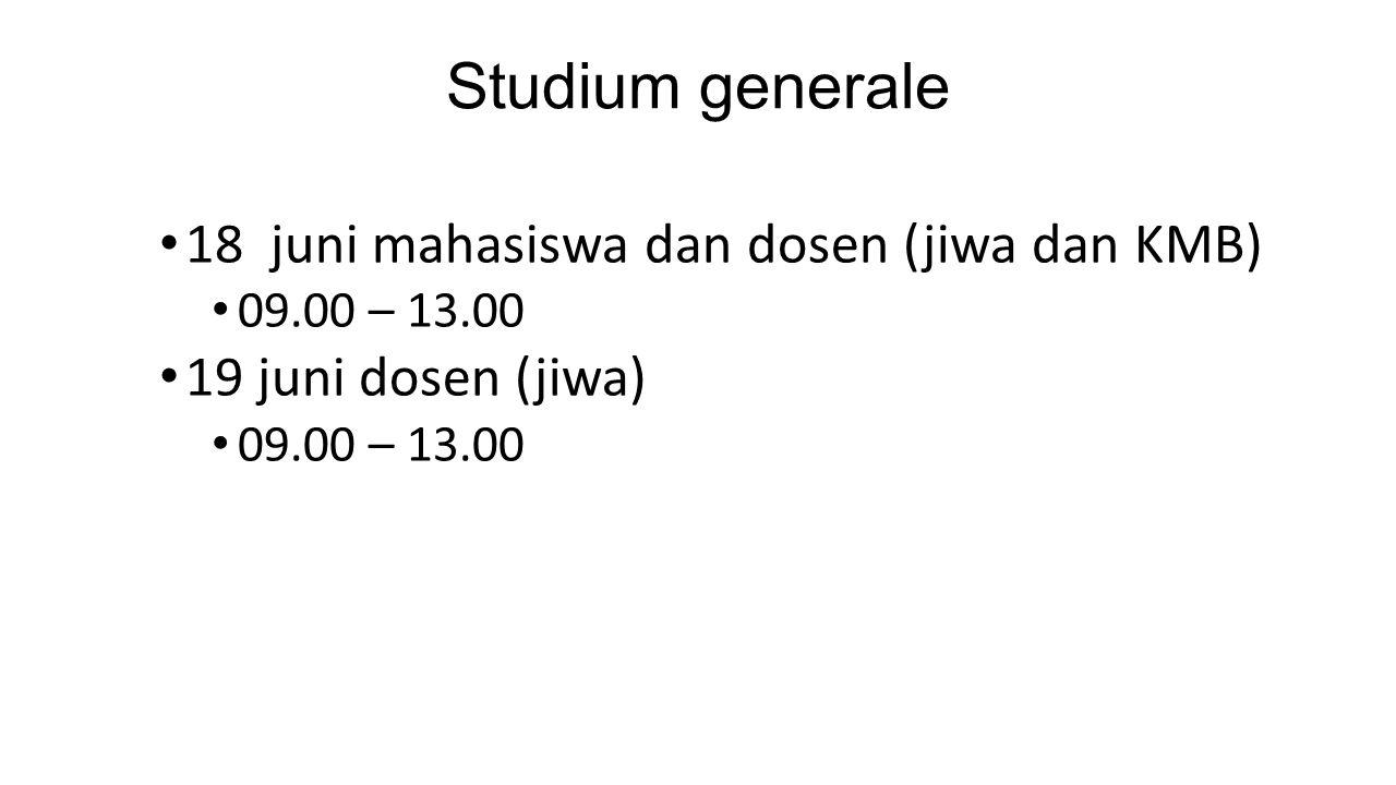 Studium generale 18 juni mahasiswa dan dosen (jiwa dan KMB) 09.00 – 13.00 19 juni dosen (jiwa) 09.00 – 13.00